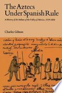 The Aztecs Under Spanish Rule