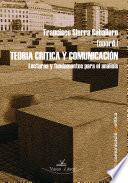 Teoría Crítica Y Comunicación, Lecturas Y Fundamentos Para El Análisis,