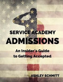 Service Academy Admissions: An Insider's Guide to Getting Accepted