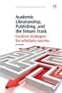 Academic Librarianship Publishing And The Tenure Track book