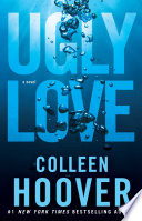 Ugly love : a novel / Colleen Hoover.