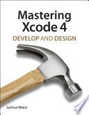 Mastering Xcode 4 Upon Proven Technologies That Apple Itself Uses To