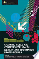 Changing Roles And Contexts For Health Library And Information Professionals