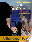 The Adventure of the Dying Detective  His Last Bow  Some Reminiscences of Sherlock Holmes