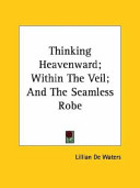 Ebook Thinking Heavenward; Within the Veil; And the Seamless Robe Epub Lillian De Waters Apps Read Mobile