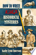 How To Write Killer Historical Mysteries : writers-and readers-of historical mysteries. emerson demonstrates how...