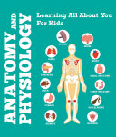 Anatomy And Physiology: Learning All About You For Kids Book