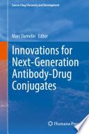 Innovations For Next Generation Antibody Drug Conjugates