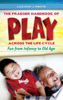 Praeger Handbook of Play Across the Life Cycle  The