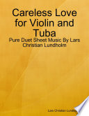 Careless Love for Violin and Tuba   Pure Duet Sheet Music By Lars Christian Lundholm