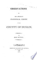 Observations on mr [J.] Archer's Statistical survey of the county of Dublin. [Followed by] Appendix. Extracts from doctor Rutty's Essay towards a natural history of the county of Dublin, 1772