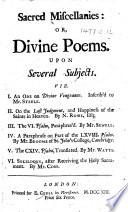 Sacred Miscellanies  or  Divine Poems     Viz  I  An ode on Divine Vengeance     II  On the Last Judgment  and happiness of the saints in Heaven  By N  Rowe     III  The VI  Psalm  paraphras d  By Mr  Sewell  IV  A paraphrase on part of the LXVIII  Psalm  By Mr  Broome     V  The CXIV  Psalm  translated  By Mr  Watts  VI  Soliloquy  after receiving the Holy Sacrament  By Mr  Cobb