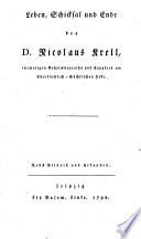 Leben, Schicksal und Ende des D. Nicolaus Krell, ehemaligen Geheimdenraths und Canzlers am Churfürstlich-Sächsischen Hofe