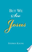 But We See Jesus