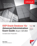 OCP Oracle Database 12c Advanced Administration Exam Guide  Exam 1Z0 063