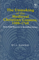 The Unmaking of the Medieval Christian Cosmos  1500 1760