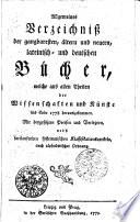 Allgemeines Verzeichnis der gangbaresten  altern und neuen  lateinisch und deutschen B  cher  welche aus allen Theilen der Wissenschaften und K  nste bis Ende 1778 herausgekommen