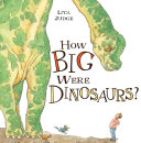 How Big Were Dinosaurs? : book that clearly illustrates how big dinosaurs really...