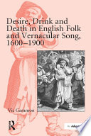 Desire  Drink and Death in English Folk and Vernacular Song  1600 900