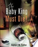 The Baby King Must Die