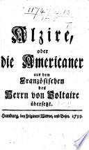 Alzire  oder die Americaner  aus dem Franz  sischen des Herrn von Voltaire   bersetzt   In verse