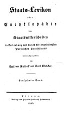 Staats-Lexikon oder Encyklopädie der Staatswissenschaften