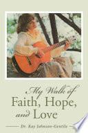 My Walk Of Faith Hope And Love