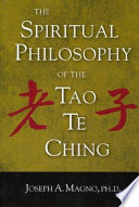 The Spiritual Philosophy of the Tao Te Ching