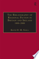 The Bibliography of Regional Fiction in Britain and Ireland  1800   2000