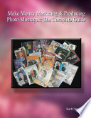 Make Money Marketing & Producing Photo Montages: The Complete Guide