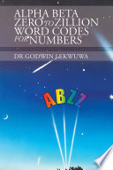 Alpha Beta Zero to Zillion Word Codes for Numbers Can Be Used To Convert Any Given