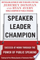 Speaker  Leader  Champion  Succeed at Work Through the Power of Public Speaking  featuring the prize winning speeches of Toastmasters World Champions