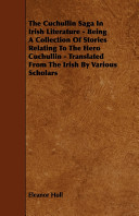 The Cuchullin Saga in Irish Literature   Being a Collection of Stories Relating to the Hero Cuchullin   Translated from the Irish by Various Scholars