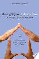 Moving Beyond Individualism In Pastoral Care And Counseling