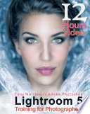 Tony Northrup s Adobe Photoshop Lightroom 5 Video Book  Training for Photographers