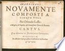 MADRIGALI  NOVAMENTE COMPOSTI A CINQVE VOCI  Per Orlando Lasso  Mastro di Capella  del Sereni  imo Duca di Bavera