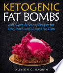 Ketogenic Fat Bombs With Sweet And Savory Recipes For Keto Paleo Gluten Free Diets