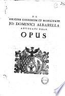 De origine cossorum et nobilitate Jo  Dominici Albarella     opus