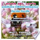 Gioco del Lotto  AMBATA  determinata  facile facile Butt Change by Mat Marlin