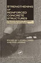 Strengthening of reinforced concrete structures: using externally-bonded FRP composites in structural and civil engineering [Book]
