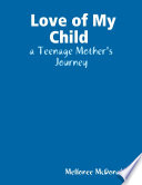 Love of My Child   A Teenage Mother s Journey