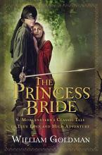 The Princess Bride: S. Morgenstern's Classic Tale of True Love and High Adventure [Book]