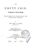 The Empty Crib  a Memorial of Little Georgie  Cuyler   with Words of Consolation for Bereaved Parents Book PDF
