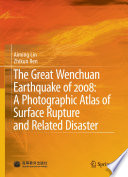 The Great Wenchuan Earthquake of 2008: A Photographic Atlas of Surface Rupture and Related Disaster On 12 May 2008 In The Longmen Shan