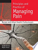 Principles And Practice Of Managing Pain  A Guide For Nurses And Allied Health Professionals