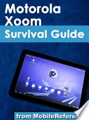 Motorola Xoom Survival Guide  Step by Step User Guide for the Xoom  Getting Started  Downloading FREE eBooks  Taking Pictures  Making Video Calls  Using eMail  and Surfing the Web
