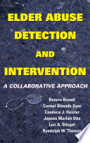 Elder Abuse Detection And Intervention : this ground-breaking volume offers a new, collaborative...