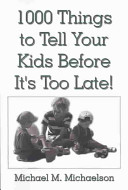 1000 Things To Tell Your Kids Before It S Too Late