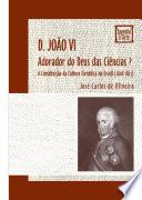 D. João VI, adorador do Deus das ciências?