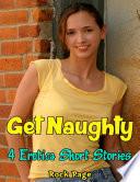 Get Naughty  4 Erotica Short Stories